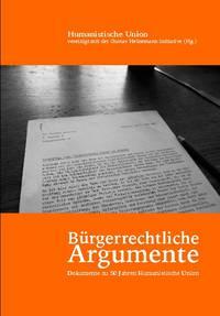 Bürgerrechtliche Argumente. Dokumente zu 50 Jahren Humanistische Union