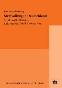 Strafvollzug in Deutschland. Strukturelle Defizite, Reformbedarf und Alternativen